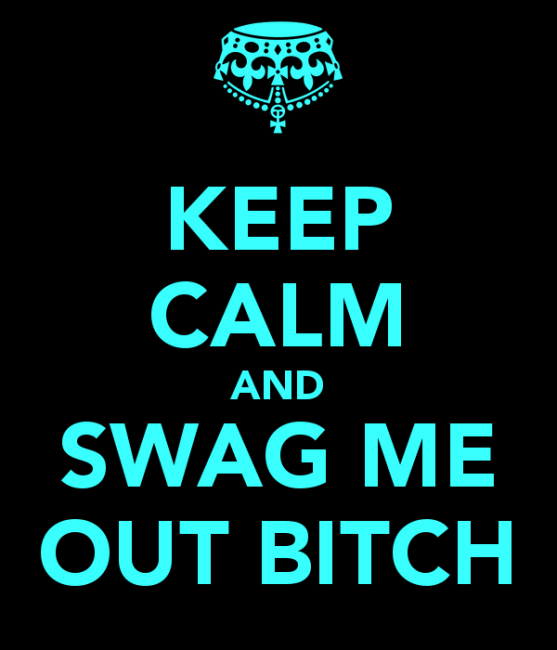 keep-calm-and-swag-me-out-bitch